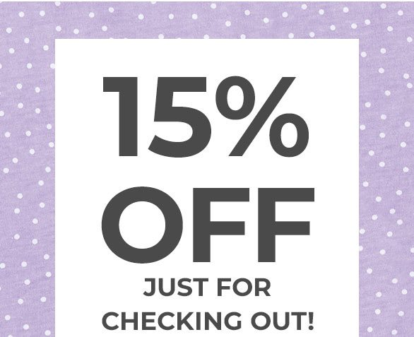 15% OFF Just for Checking Out!