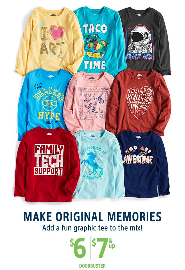 MAKE ORIGINAL MEMORIES | Add a fun graphic tee to the mix! | $6/$7 & up DOORBUSTER