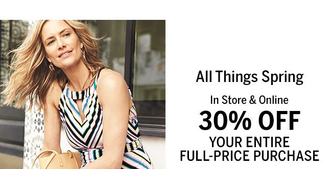 All Things Spring In Store & Online 30% Off your entire full-price purchase.