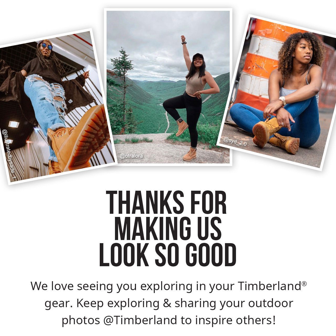 THANKS FOR MAKING US LOOK SO GOOD. We love seeing you exploring in your Timberland gear. Keep exploring & sharing your outdoor photos @Timberland to inspire others!