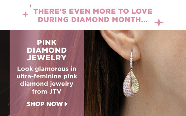There's more to love during Diamond Month...shop pink diamond jewelry