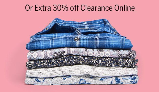 or EXTRA 30% Off Clearance Online.