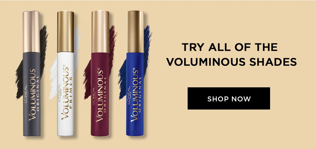 TRY ALL OF THE VOLUMINOUS SHADES - SHOP NOW