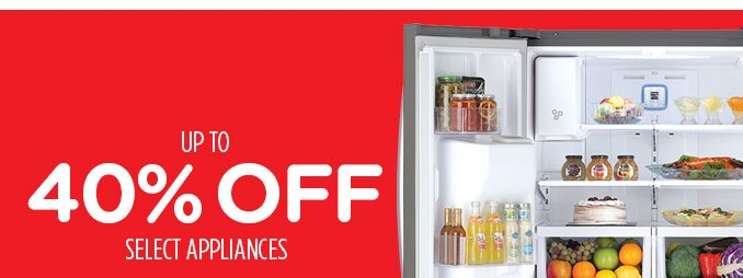 UP TO 40% OFF SELECT APPLIANCES