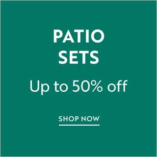Patio Sets | Up to 50% off | Shop Now