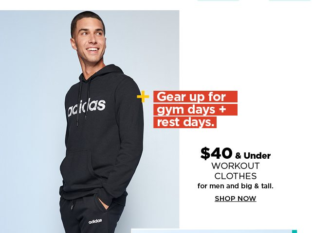 $40 and under workout clothes for men and big and tall. shop now.