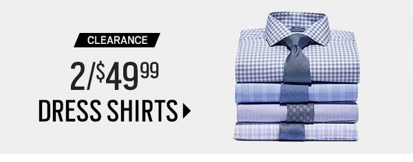 CLEARANCE 2 For $49.99 Dress Shirts.
