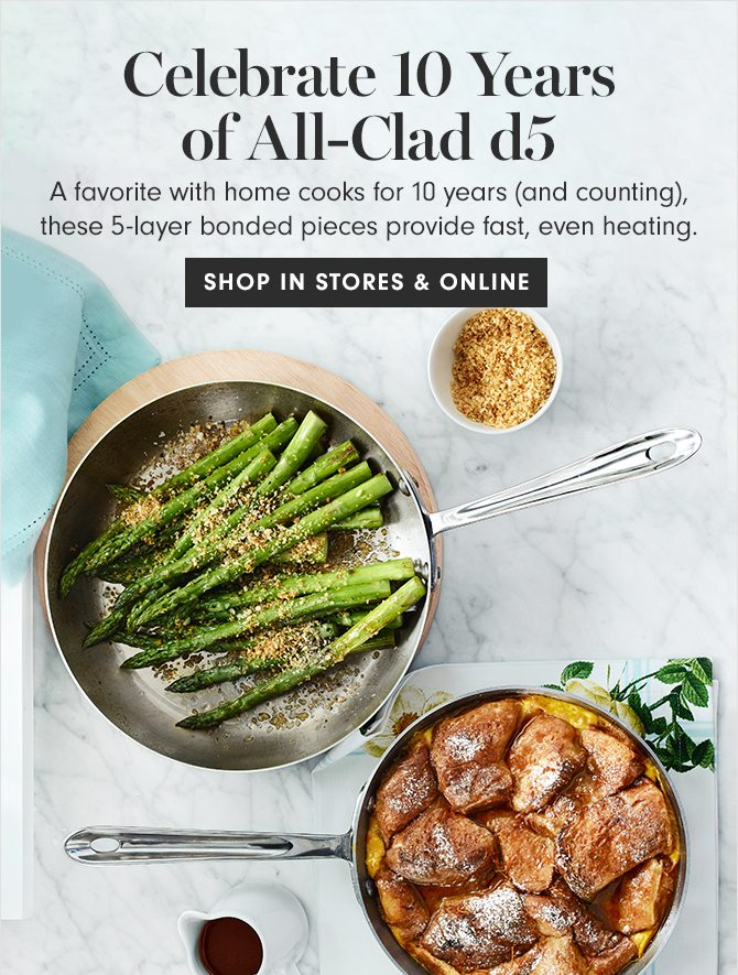 Celebrate 10 Years of All-Clad d5 - SHOP IN STORES & ONLINE