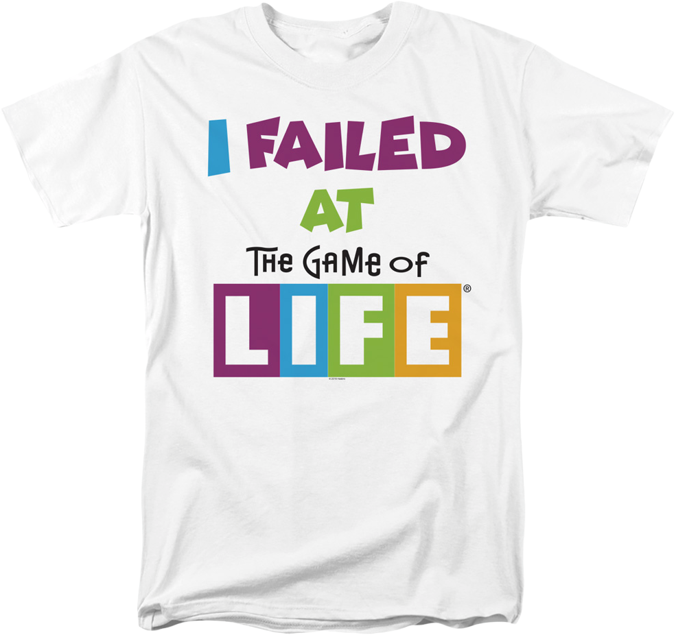 I Failed At The Game Of Life T-Shirt
