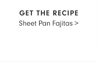 GET THE RECIPE - Sheet Pan Fajitas