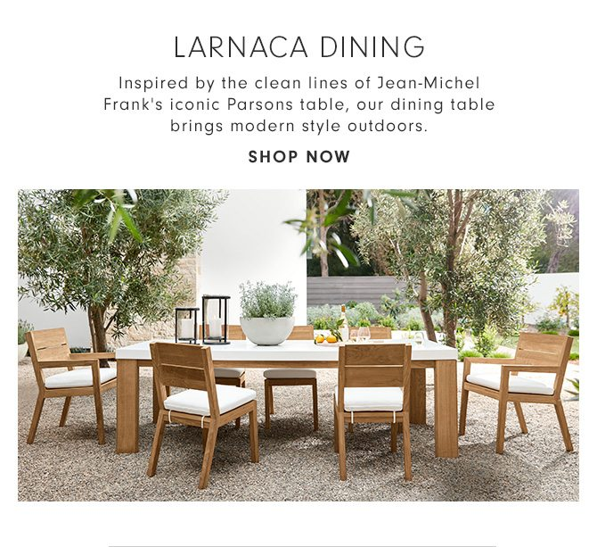 LARNACA DINING - Inspired by the clean lines of Jean-Michel Frank's iconic Parsons table, our dining table brings modern style outdoors. - SHOP NOW