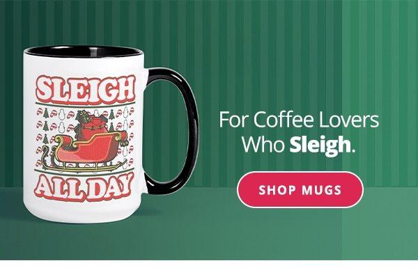 For Coffee Lovers Who Sleigh Shop Mugs