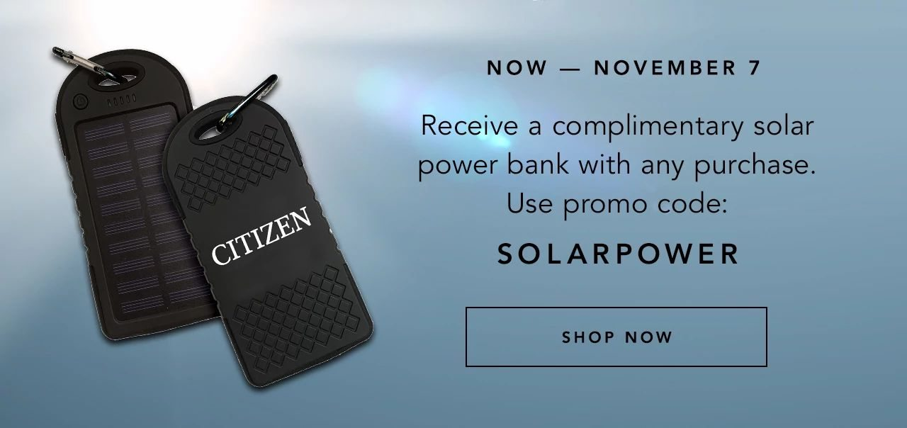 Now through November 7, receive a complimentary solar power bank with any purchase. Use promo code: SOLARPOWER