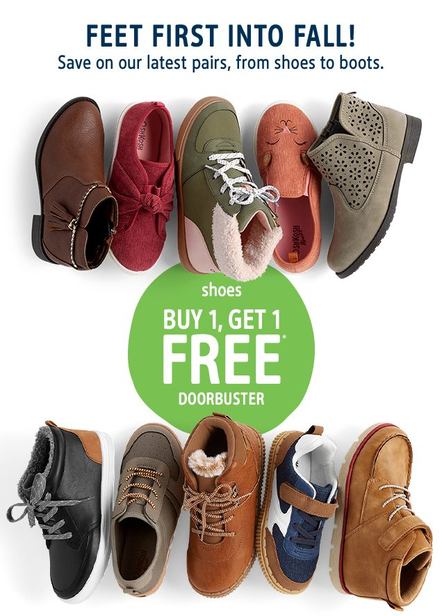 FEET FIRST INTO FALL! | Save on our latest pairs, from shoes to boots. | shoes BUT 1, GET 1 FREE* DOORBUSTER