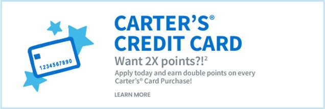 Carter's® Credit Card | Want 2X point?!2 | Apply today and earn double points on every Carter's® Card Purchase! | Learn More