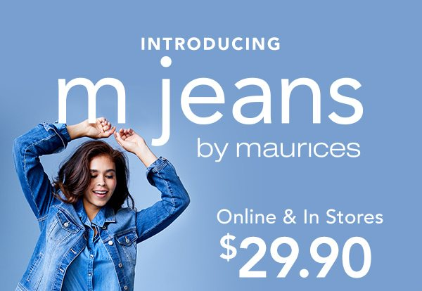 Introducing m jeans by maurices. Online and in stores. $29.90. Sizes 0-24.