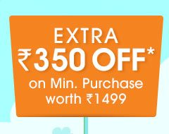 Extra Rs. 350 OFF* on Minimum Purchase worth Rs. 1499