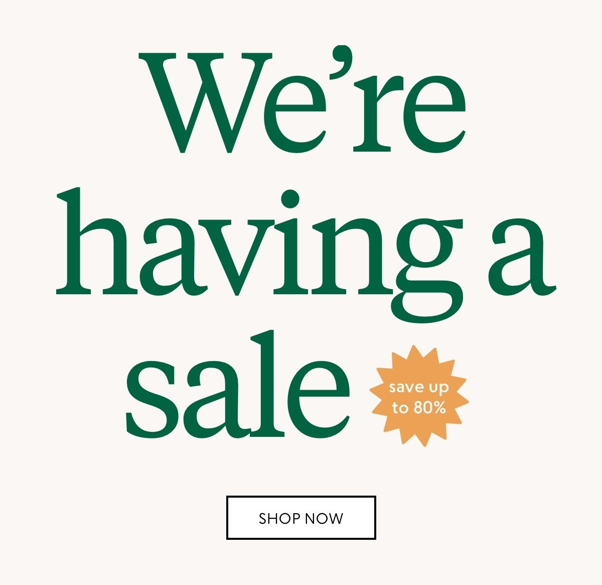 We're having a sale. Save up to 80% and shop now