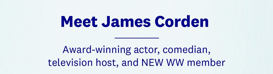 Meet James Corden | Award-winning actor, comedian, television host, and NEW WW member