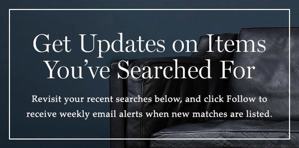 Get Updates on Items You've Searched For. Revisit your recent searches below, and click Follow to receive weekly email alerts when new matches are listed.
