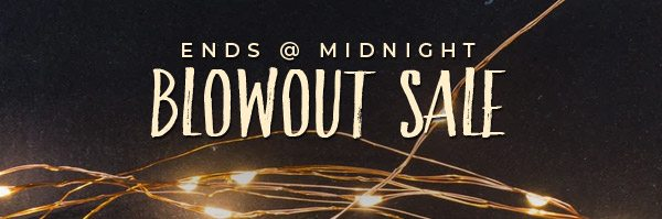 Last chance for Blowout Sale. Ends @ midnight »