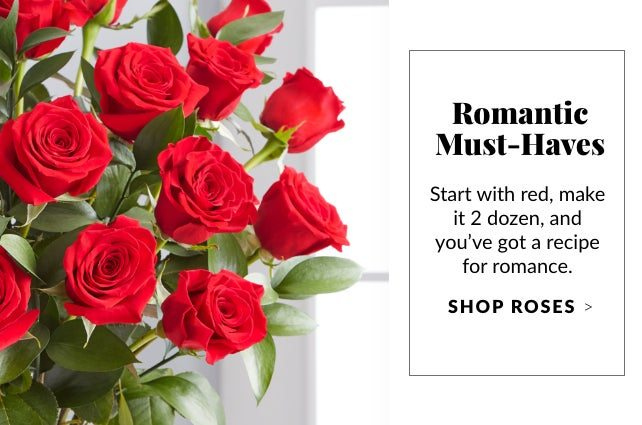 Romantic Must-Haves - Shop Roses