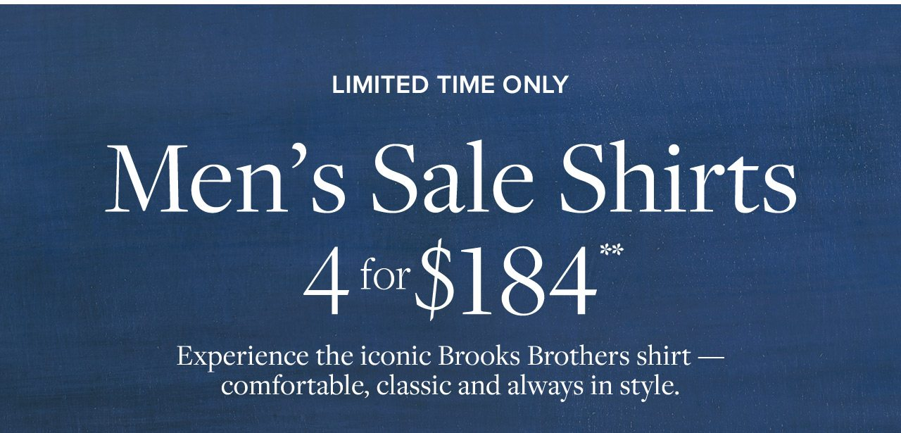 Limited Time Only Men's Sale Shirts 4 for $184 Experience the Iconic Brooks Brothers shirt - comfortable, classic and always in style
