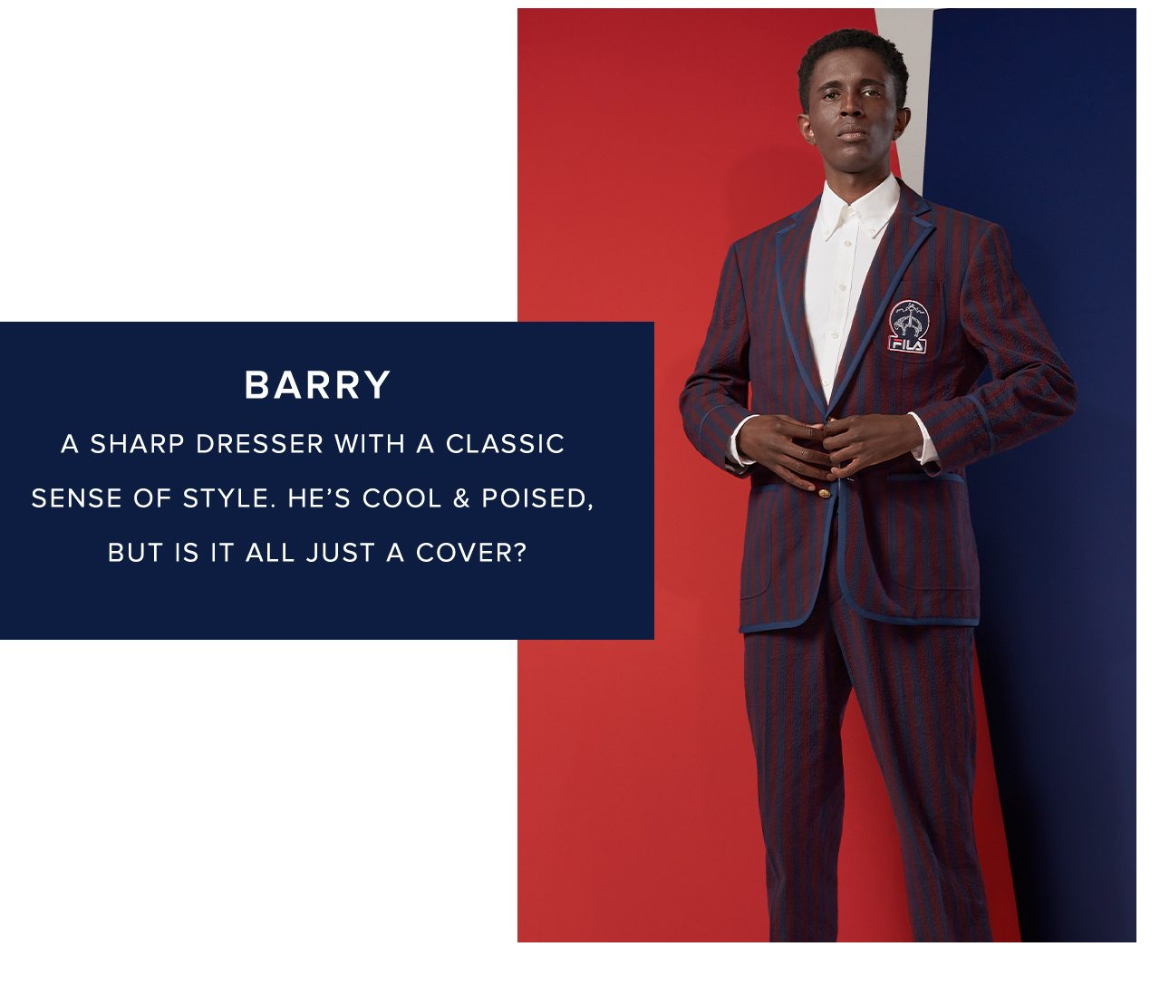 Barry A sharp dresser with a classic sense of style. He's cool and poised, but is it all just a cover?