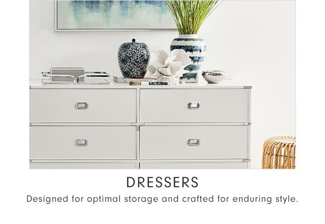 Dressers - Designed for optimal storage and crafted for enduring style.