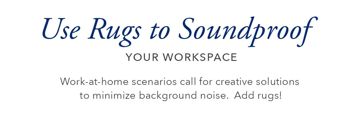 Use Rugs to Soundproof your workspace   SHOP NOW