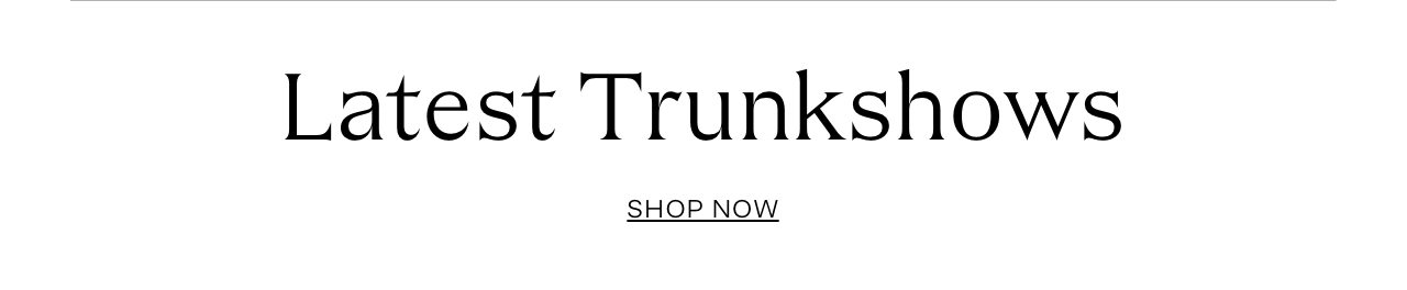 Latest Trunkshows