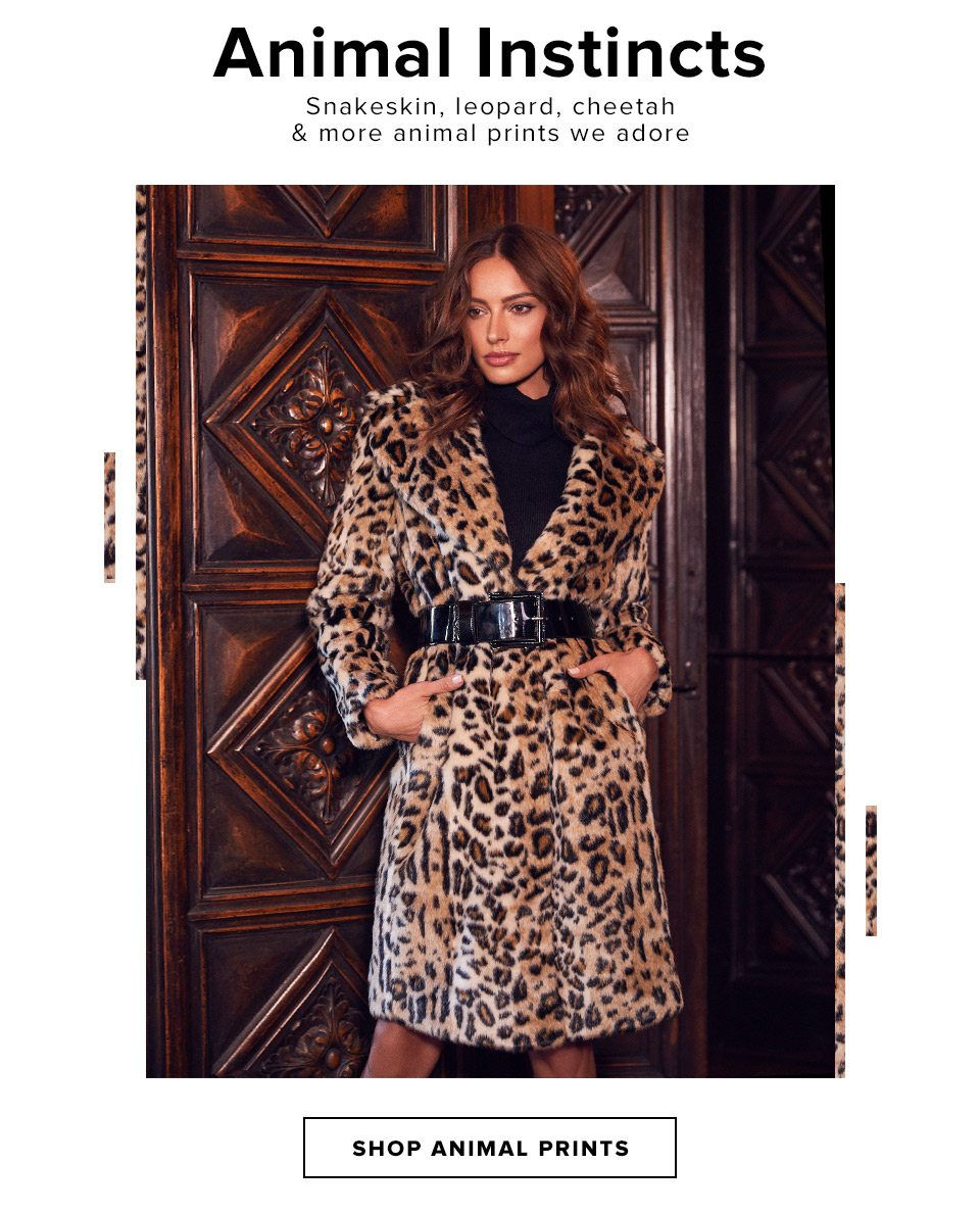 Animal Instincts. Snakeskin, leopard, cheetah & more animal prints we adore. Shop Animal Prints.