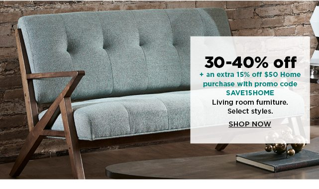 30-40% off plus take an extra 15% off $50 home purchase with promo code SAVE15HOME on living room furniture. shop now.