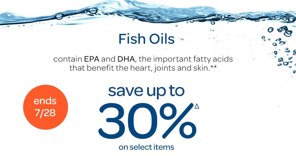 Fish Oils contain EPA and DHA, the important fatty acids that benefit the heart, joints and skin.** Save up to 30%Δ on select items. Ends 7/28.