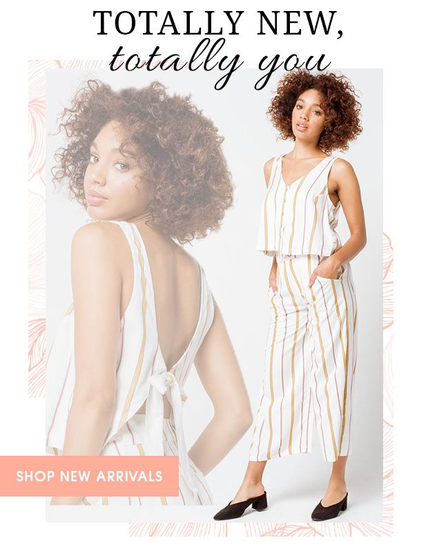 TOTALLY NEW, TOTALLY YOU - SHOP NEW ARRIVALS
