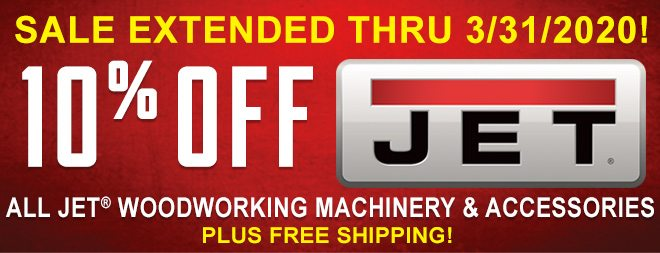 10% Off All Jet Woodworking Machinery & Accessories Extended Thru 3/31!