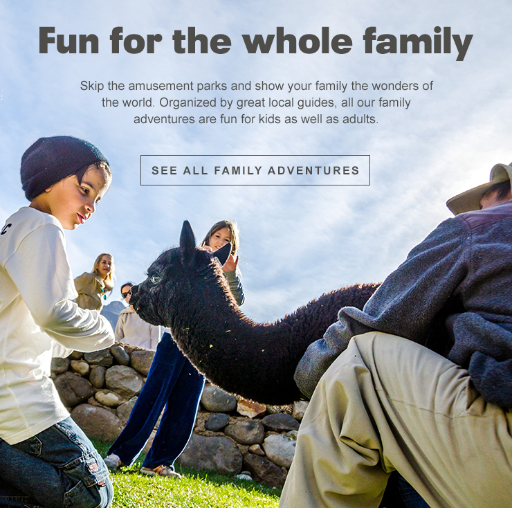 Fun for the whole family. Skip the amusement parks and show your family the wonders of the world. Organized by great local guides, all our family adventures are fun for kids as well as adults.