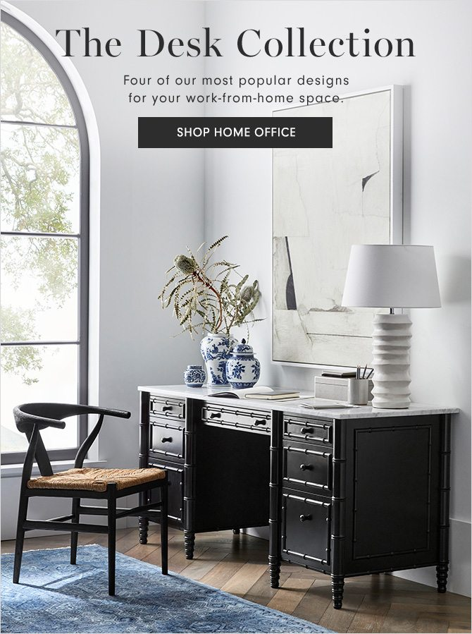 The Desk Collection - Four of our most popular designs for your work-from-home space. - SHOP HOME OFFICE
