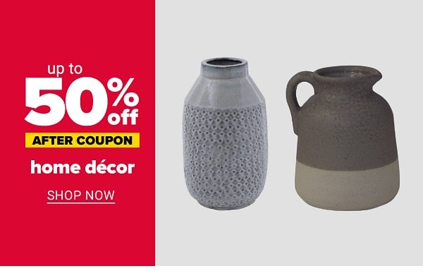 Up to 50% off home decor - after coupon. Shop Now.