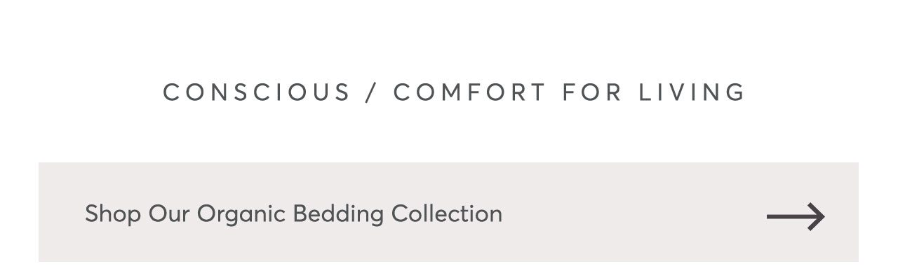 Conscious/Comfort for Living--Shop Our Organic Bedding Collection