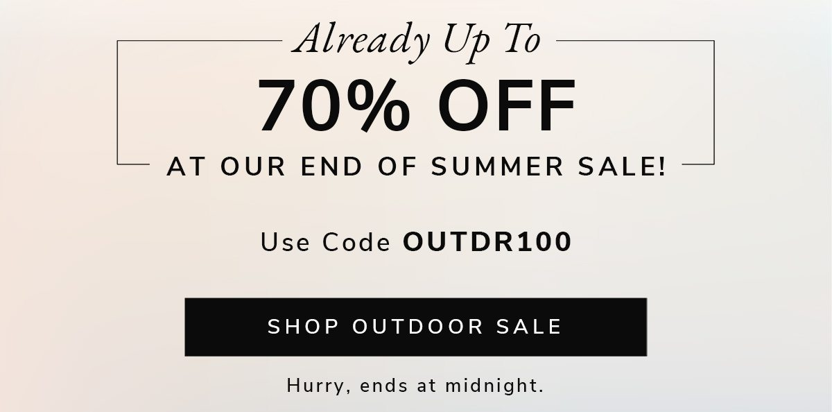 Use code OUTDR100   SHOP OUTDOOR SALE   SHOP NOW