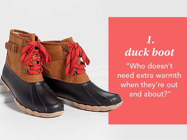 1. Duck Boot. Who doesn't need extra warmth when they're out and about?
