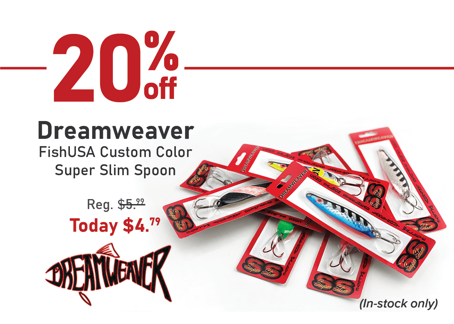 Save 20% on the Dreamweaver FishUSA Custom Color Super Slim Spoon
