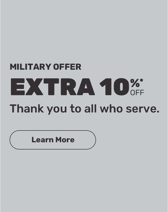 Military offer. Extra 10% off. Thank you to all who serve. Learn More.