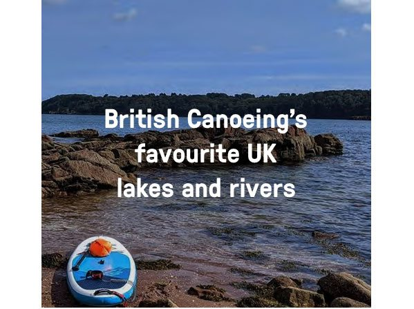British Canoeing's Favourite UK Lakes and Rivers