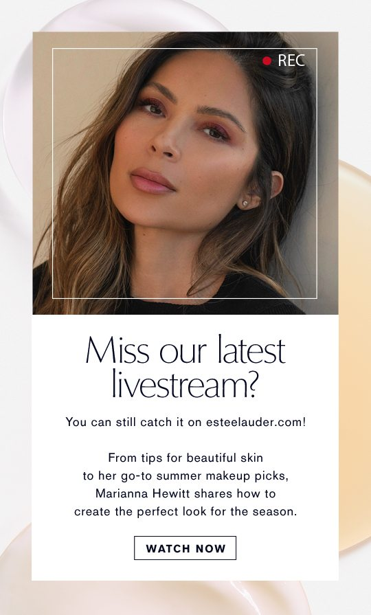 Miss our latest livestream? | You can still catch it on esteelauder.com! | From tips for beautiful skin to her go-to summer makeup picks, Marianna will share how to create the perfect look for the season. | WATCH NOW