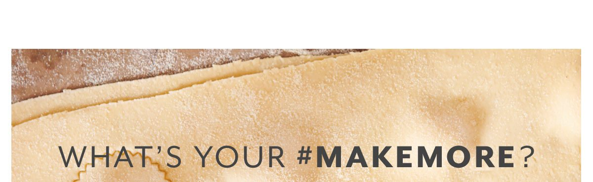 What's Your #MakeMore?