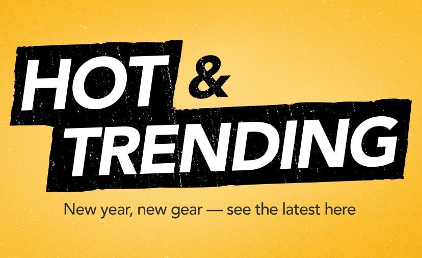 Hot & Trending. New year, new gear — see the latest and greatest here. Shop Now