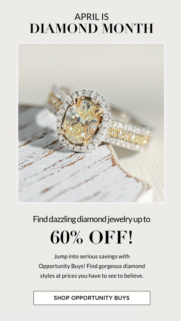 April is Diamond Month: save up to 60% off diamond opportunity buys