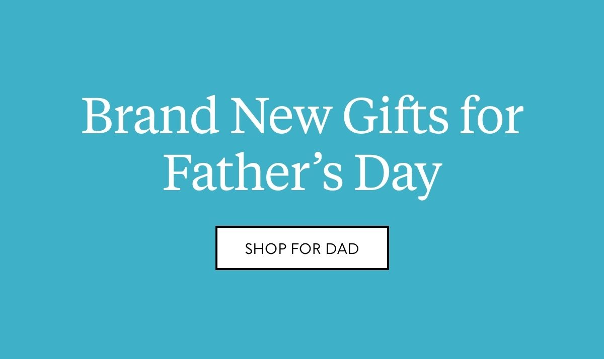 Brand New Gifts for Father's Day. Shop for Dad.